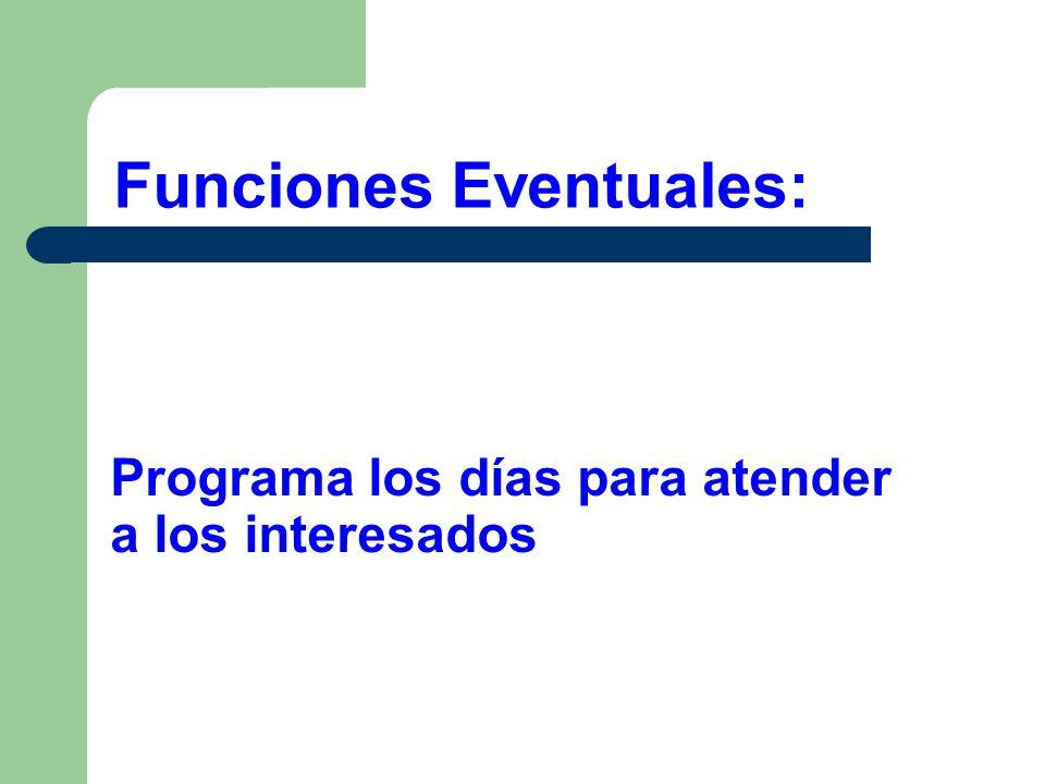 Programa los días para atender a los interesados Funciones Eventuales: