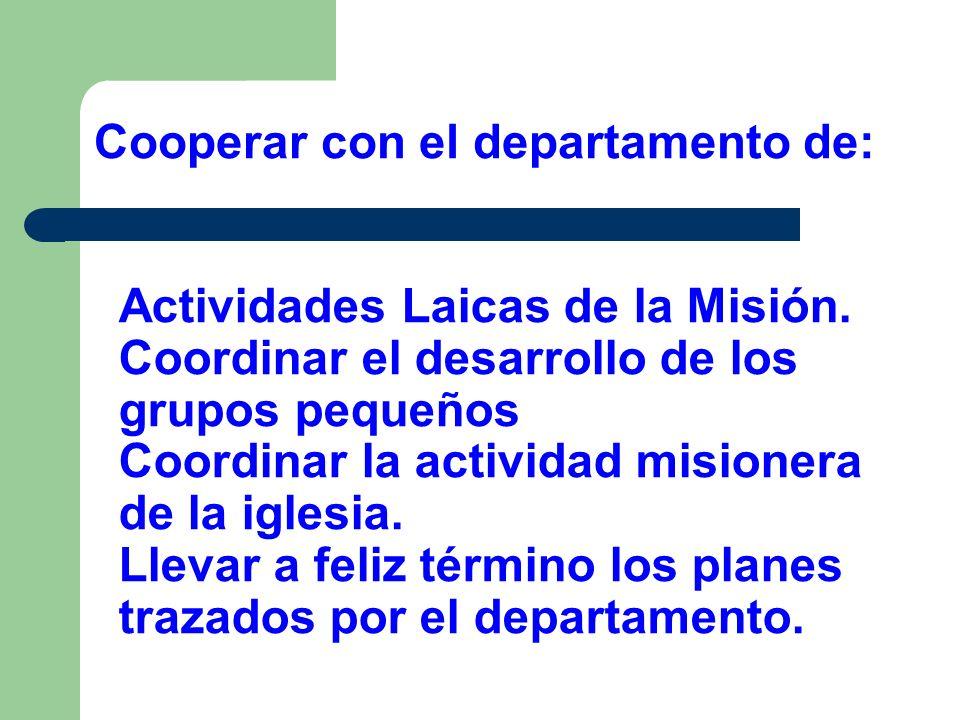 Actividades Laicas de la Misión. Coordinar el desarrollo de los grupos pequeños Coordinar la actividad misionera de la iglesia. Llevar a feliz término
