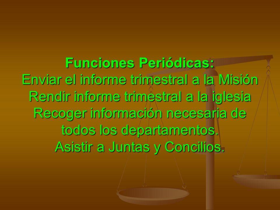 Funciones Periódicas: Enviar el informe trimestral a la Misión Rendir informe trimestral a la iglesia Recoger información necesaria de todos los depar