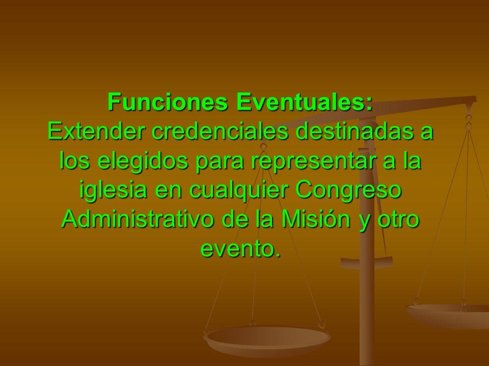 Funciones Eventuales: Extender credenciales destinadas a los elegidos para representar a la iglesia en cualquier Congreso Administrativo de la Misión