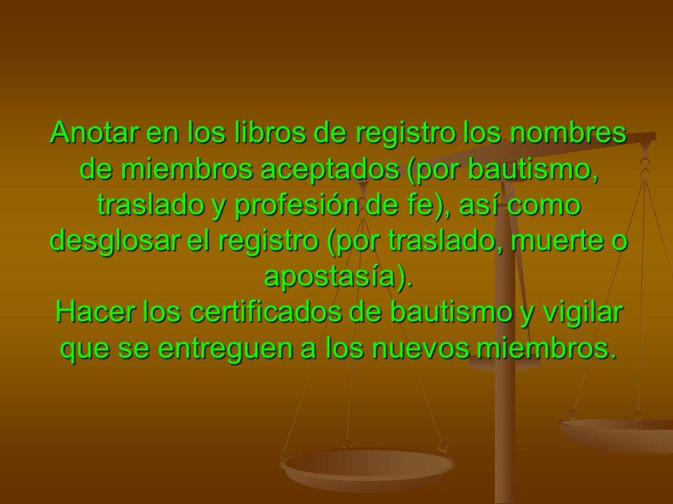 Anotar en los libros de registro los nombres de miembros aceptados (por bautismo, traslado y profesión de fe), así como desglosar el registro (por tra