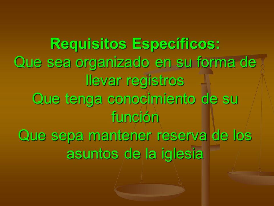 Requisitos Específicos: Que sea organizado en su forma de llevar registros Que tenga conocimiento de su función Que sepa mantener reserva de los asunt