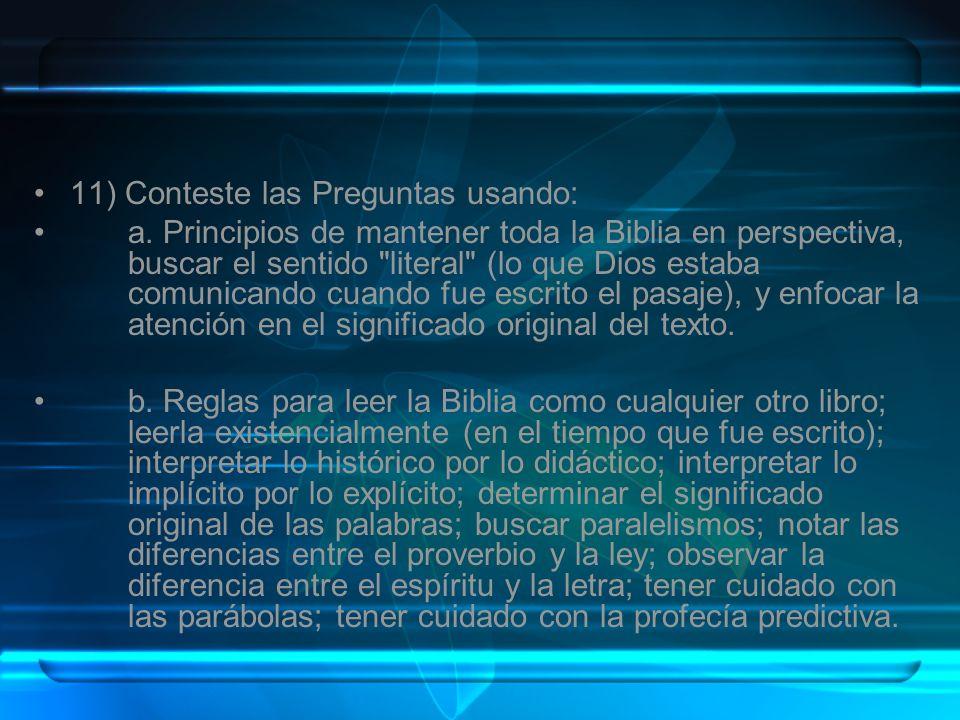 11) Conteste las Preguntas usando: a. Principios de mantener toda la Biblia en perspectiva, buscar el sentido