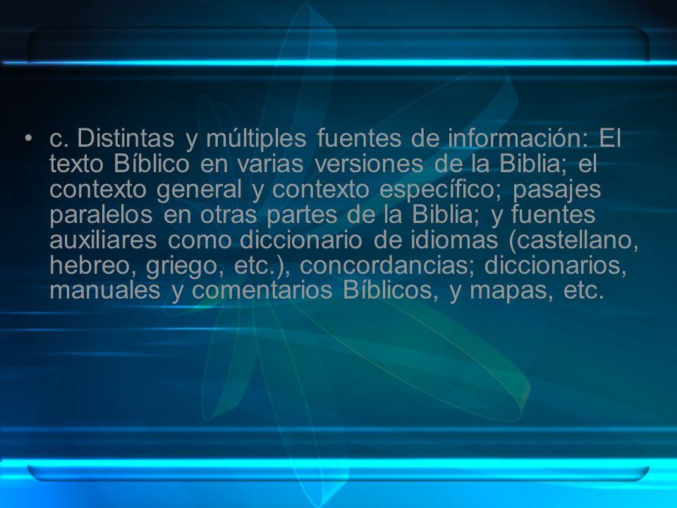 c. Distintas y múltiples fuentes de información: El texto Bíblico en varias versiones de la Biblia; el contexto general y contexto específico; pasajes