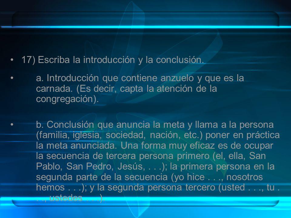 17) Escriba la introducción y la conclusión. a. Introducción que contiene anzuelo y que es la carnada. (Es decir, capta la atención de la congregación