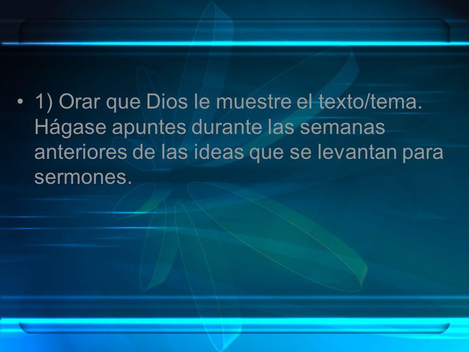 1) Orar que Dios le muestre el texto/tema. Hágase apuntes durante las semanas anteriores de las ideas que se levantan para sermones.