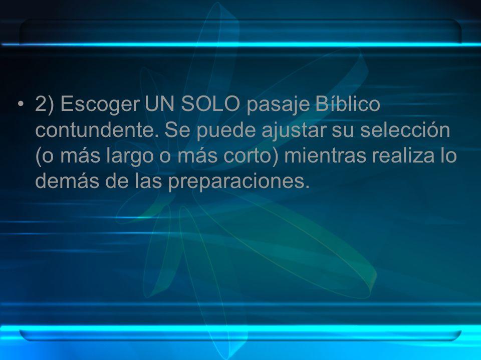 2) Escoger UN SOLO pasaje Bíblico contundente. Se puede ajustar su selección (o más largo o más corto) mientras realiza lo demás de las preparaciones.
