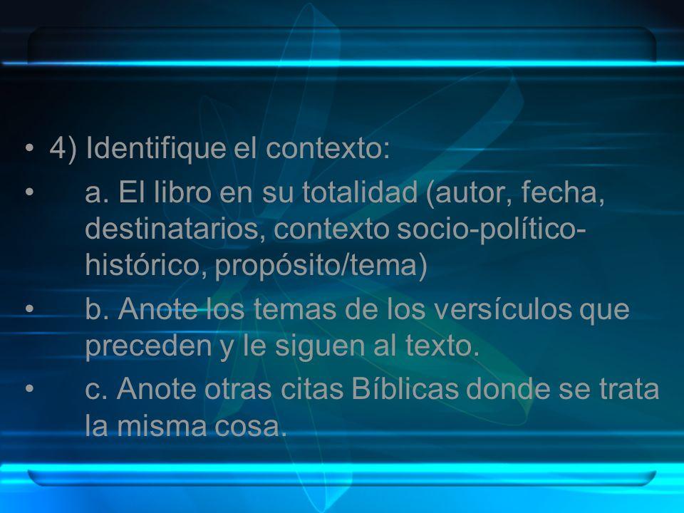 4) Identifique el contexto: a. El libro en su totalidad (autor, fecha, destinatarios, contexto socio-político- histórico, propósito/tema) b. Anote los