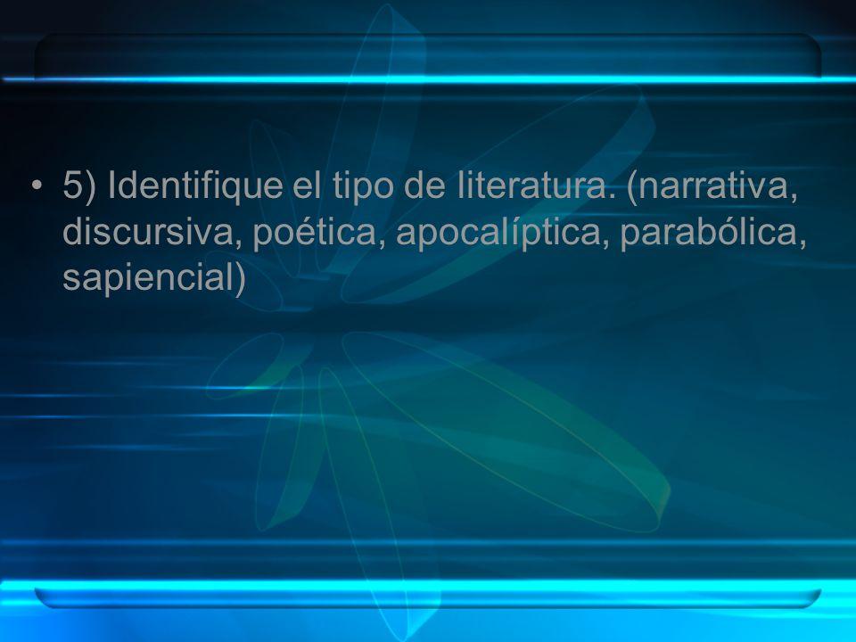 5) Identifique el tipo de literatura. (narrativa, discursiva, poética, apocalíptica, parabólica, sapiencial)