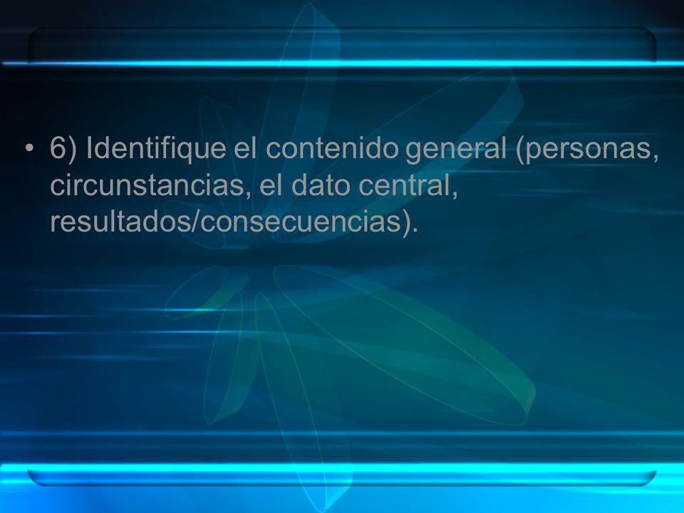 6) Identifique el contenido general (personas, circunstancias, el dato central, resultados/consecuencias).