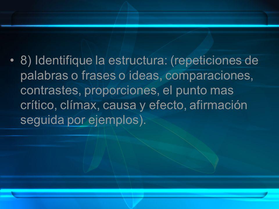 8) Identifique la estructura: (repeticiones de palabras o frases o ideas, comparaciones, contrastes, proporciones, el punto mas crítico, clímax, causa
