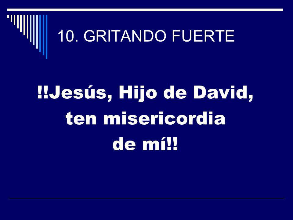 !!Jesús, Hijo de David, ten misericordia de mí!! 10. GRITANDO FUERTE
