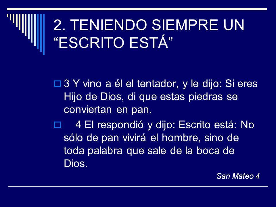 2. TENIENDO SIEMPRE UN ESCRITO ESTÁ 3 Y vino a él el tentador, y le dijo: Si eres Hijo de Dios, di que estas piedras se conviertan en pan. 4 El respon