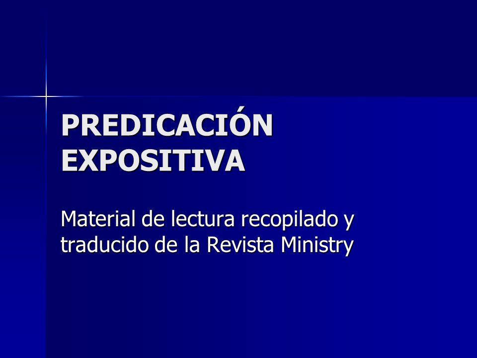 PREDICACIÓN EXPOSITIVA Material de lectura recopilado y traducido de la Revista Ministry