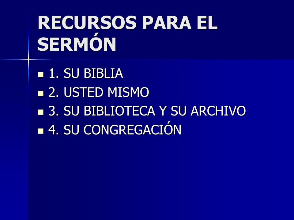 RECURSOS PARA EL SERMÓN 1. SU BIBLIA 1. SU BIBLIA 2. USTED MISMO 2. USTED MISMO 3. SU BIBLIOTECA Y SU ARCHIVO 3. SU BIBLIOTECA Y SU ARCHIVO 4. SU CONG