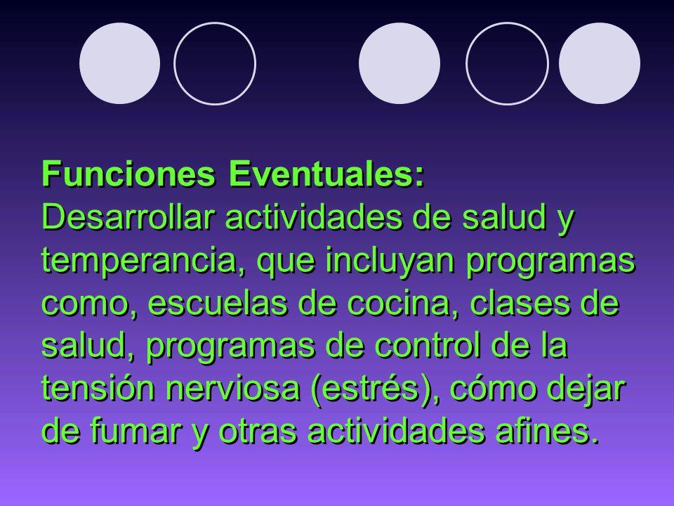 Funciones Eventuales: Desarrollar actividades de salud y temperancia, que incluyan programas como, escuelas de cocina, clases de salud, programas de c