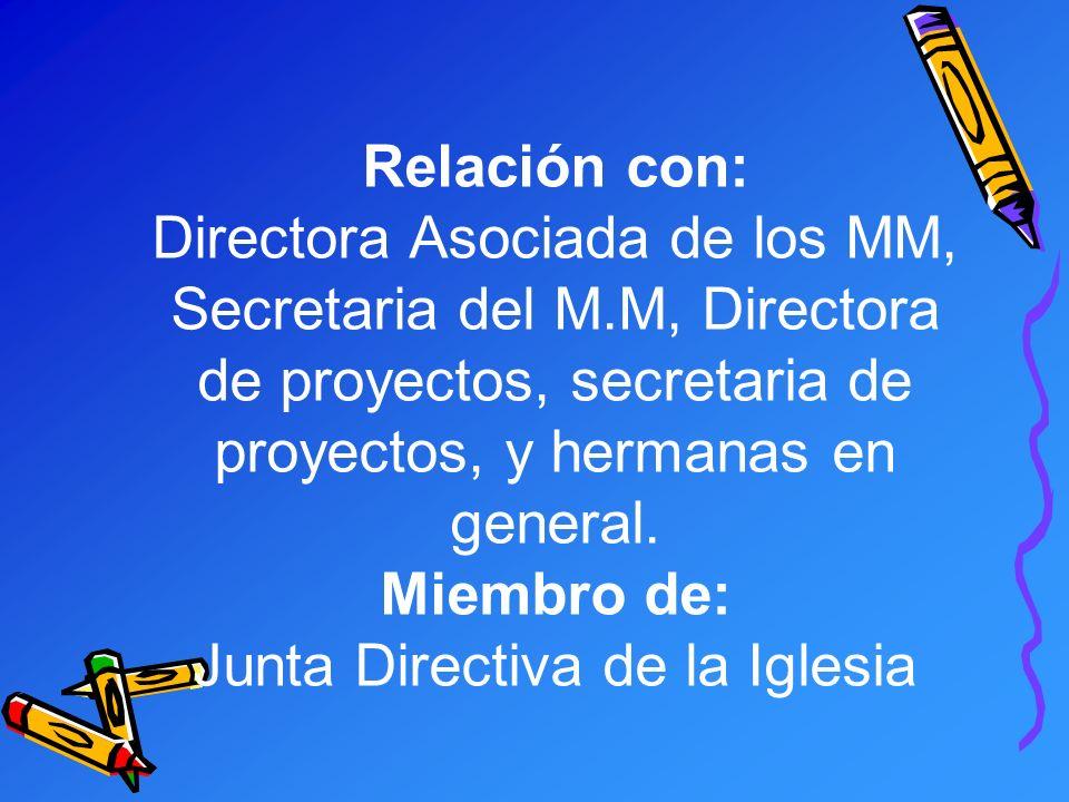 Relación con: Directora Asociada de los MM, Secretaria del M.M, Directora de proyectos, secretaria de proyectos, y hermanas en general.