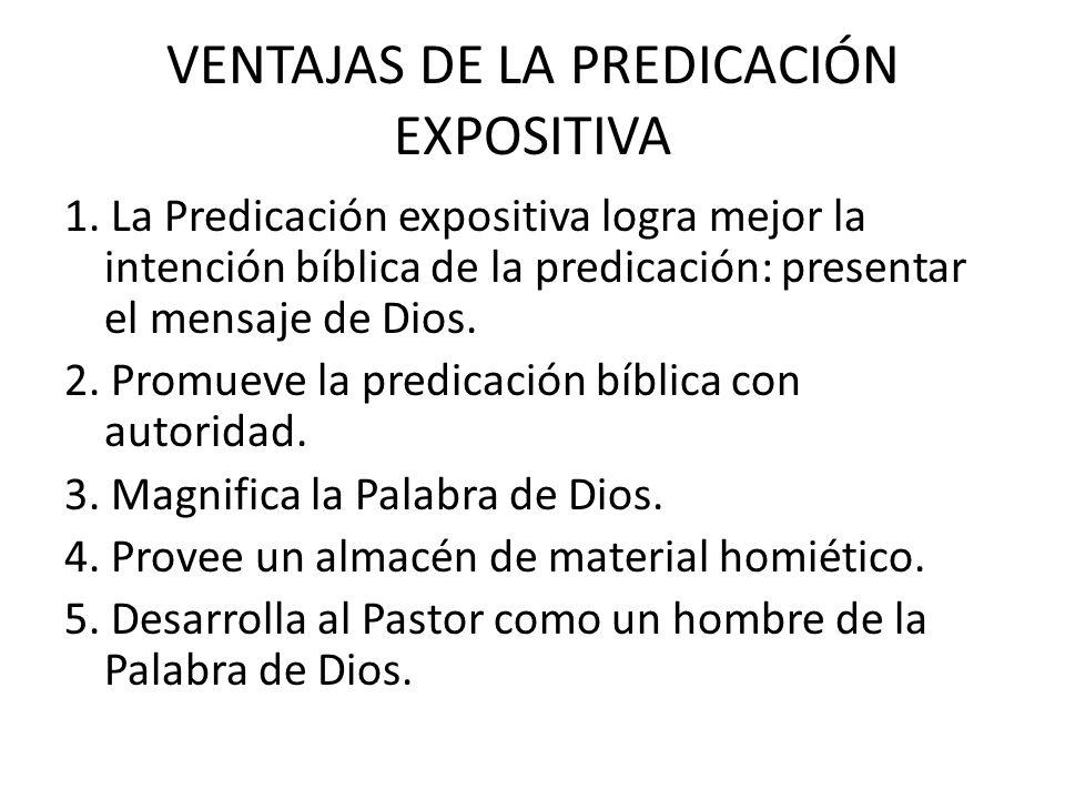 VENTAJAS DE LA PREDICACIÓN EXPOSITIVA 1. La Predicación expositiva logra mejor la intención bíblica de la predicación: presentar el mensaje de Dios. 2