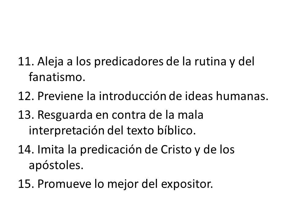 11. Aleja a los predicadores de la rutina y del fanatismo. 12. Previene la introducción de ideas humanas. 13. Resguarda en contra de la mala interpret
