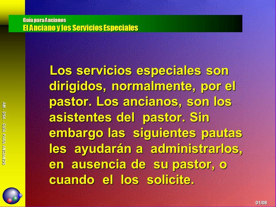 AM - DSA - GUÍA PARA ANCIANOS Los servicios especiales son dirigidos, normalmente, por el pastor. Los ancianos, son los asistentes del pastor. Sin emb
