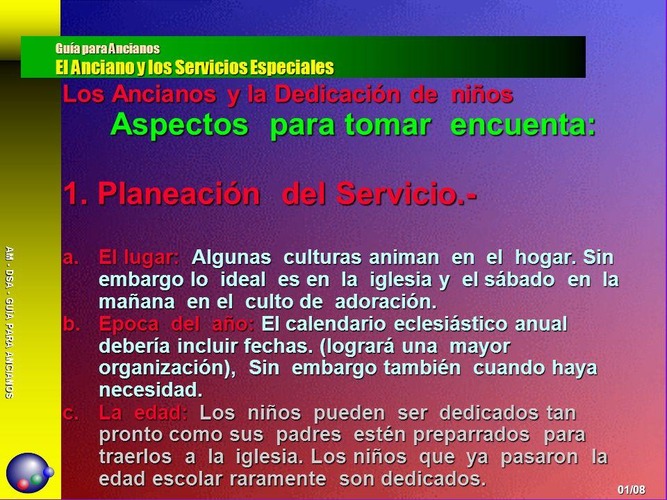 AM - DSA - GUÍA PARA ANCIANOS Los Ancianos y la Dedicación de niños Aspectos para tomar encuenta: 1. Planeación del Servicio.- a.El lugar: Algunas cul