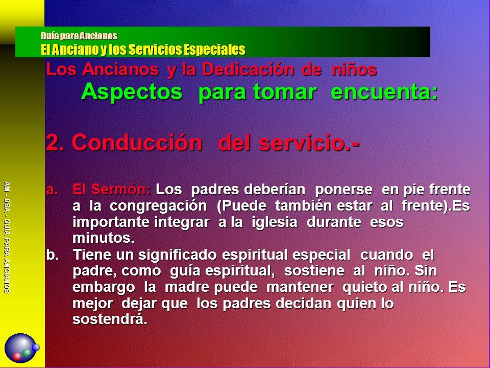 AM - DSA - GUÍA PARA ANCIANOS Los Ancianos y la Dedicación de niños Aspectos para tomar encuenta: 2. Conducción del servicio.- a.El Sermón: Los padres