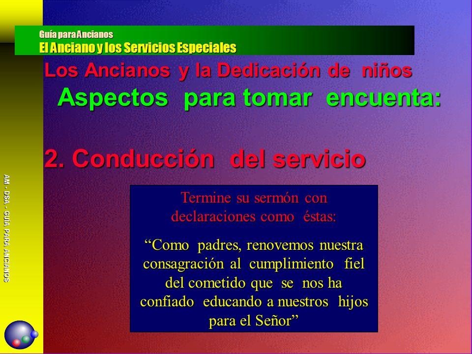 AM - DSA - GUÍA PARA ANCIANOS Los Ancianos y la Dedicación de niños Aspectos para tomar encuenta: 2. Conducción del servicio Guía para Ancianos El Anc