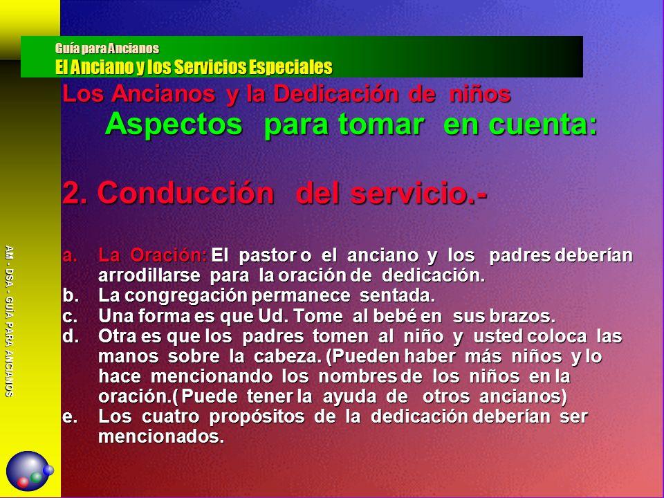 AM - DSA - GUÍA PARA ANCIANOS Los Ancianos y la Dedicación de niños Aspectos para tomar en cuenta: 2. Conducción del servicio.- a.La Oración: El pasto