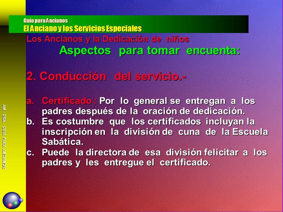 AM - DSA - GUÍA PARA ANCIANOS Los Ancianos y la Dedicación de niños Aspectos para tomar encuenta: 2. Conducción del servicio.- a.Certificado : Por lo