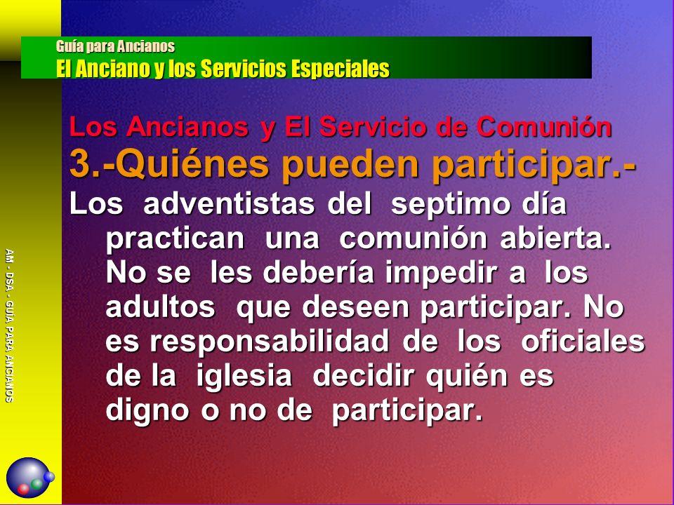AM - DSA - GUÍA PARA ANCIANOS Los Ancianos y El Servicio de Comunión 3.-Quiénes pueden participar.- Los adventistas del septimo día practican una comu
