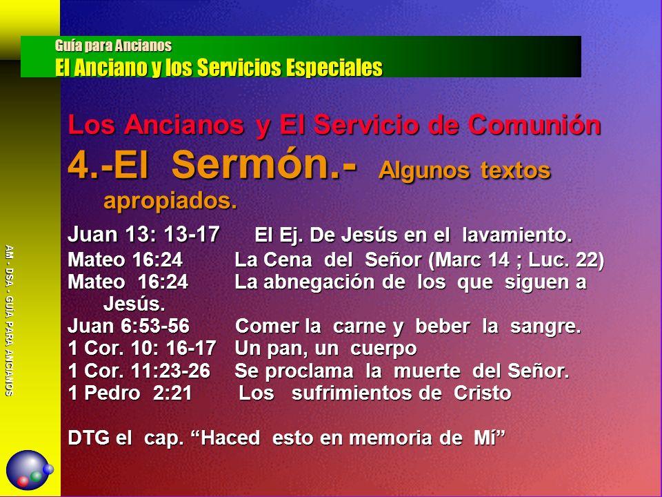 AM - DSA - GUÍA PARA ANCIANOS Los Ancianos y El Servicio de Comunión 4.-El S ermón.- Algunos textos apropiados. Juan 13: 13-17 El Ej. De Jesús en el l