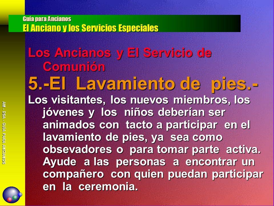 AM - DSA - GUÍA PARA ANCIANOS Los Ancianos y El Servicio de Comunión 5.-El Lavamiento de pies.- Los visitantes, los nuevos miembros, los jóvenes y los