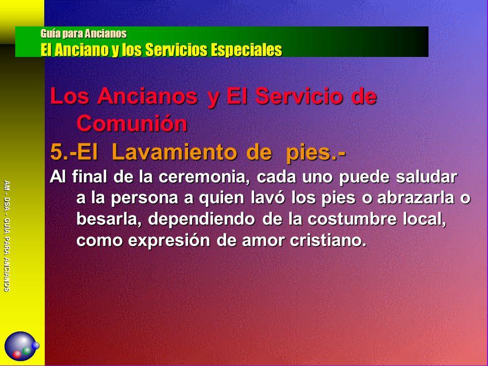 AM - DSA - GUÍA PARA ANCIANOS Los Ancianos y El Servicio de Comunión 5.-El Lavamiento de pies.- Al final de la ceremonia, cada uno puede saludar a la