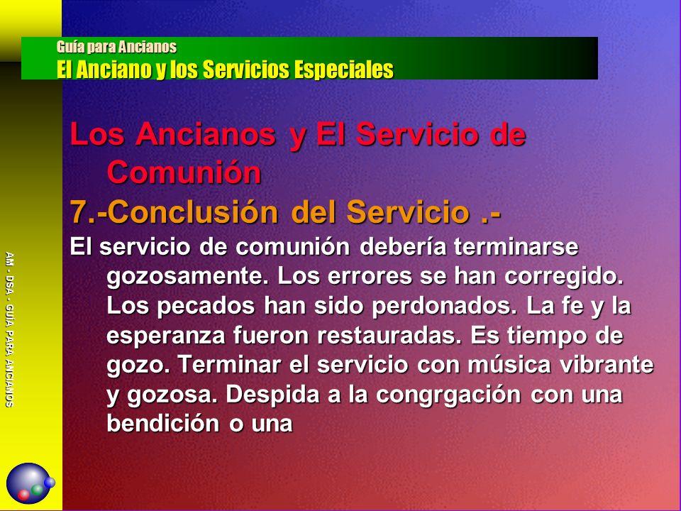 AM - DSA - GUÍA PARA ANCIANOS Los Ancianos y El Servicio de Comunión 7.-Conclusión del Servicio.- El servicio de comunión debería terminarse gozosamen