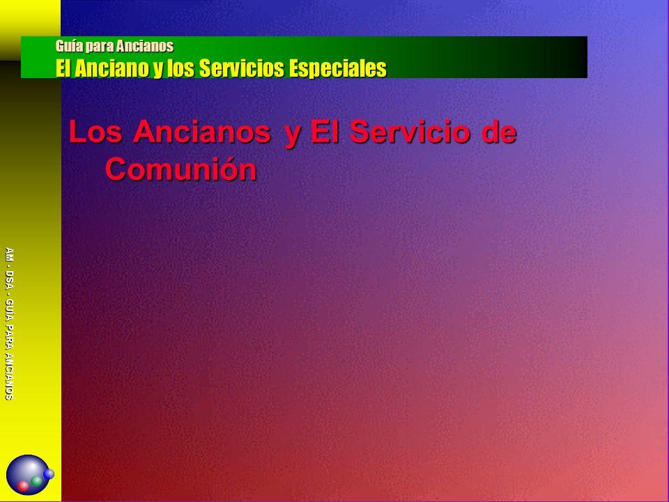 AM - DSA - GUÍA PARA ANCIANOS Los Ancianos y El Servicio de Comunión Guía para Ancianos El Anciano y los Servicios Especiales