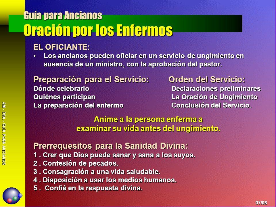 AM - DSA - GUÍA PARA ANCIANOS EL OFICIANTE: Los ancianos pueden oficiar en un servicio de ungimiento en ausencia de un ministro, con la aprobación del