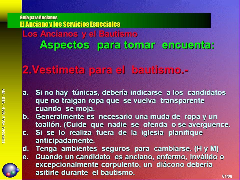 AM - DSA - GUÍA PARA ANCIANOS Los Ancianos y el Bautismo Aspectos para tomar encuenta: 3.