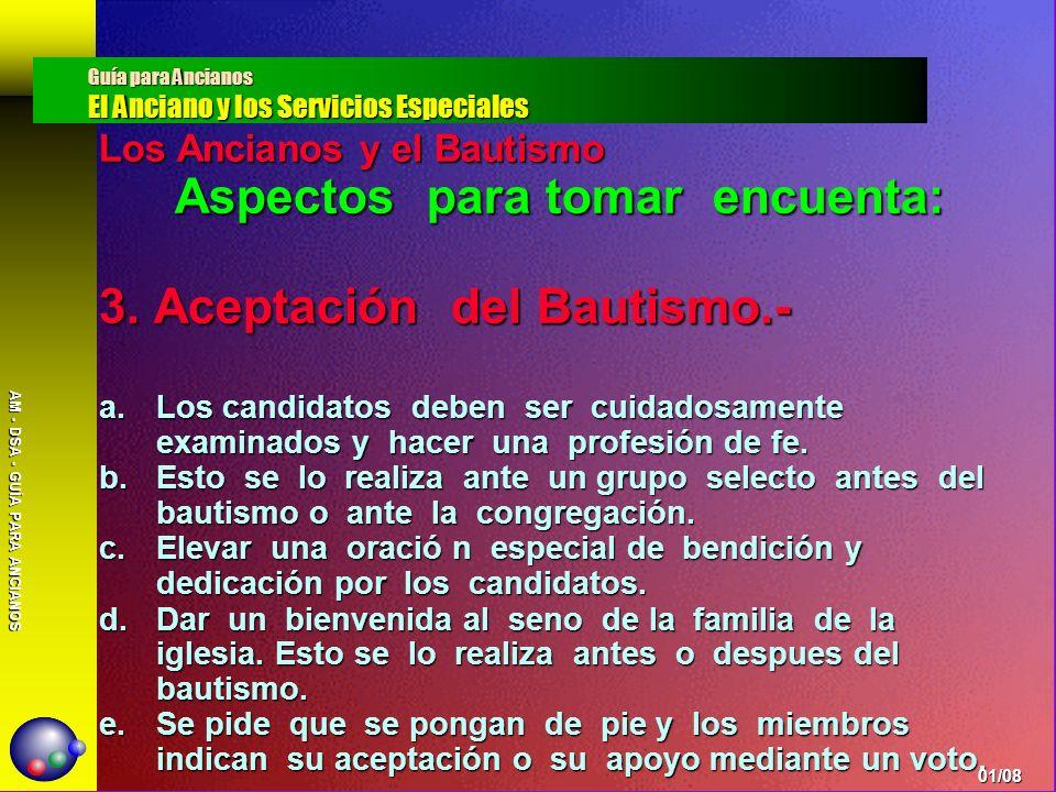 AM - DSA - GUÍA PARA ANCIANOS Los Ancianos y el Bautismo Aspectos para tomar encuenta: 3. Aceptación del Bautismo.- a.Los candidatos deben ser cuidado