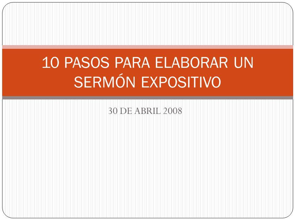 30 DE ABRIL 2008 10 PASOS PARA ELABORAR UN SERMÓN EXPOSITIVO