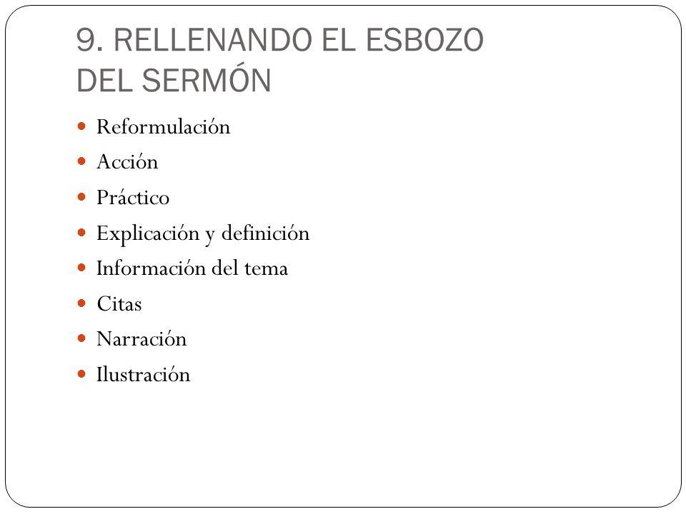 9. RELLENANDO EL ESBOZO DEL SERMÓN Reformulación Acción Práctico Explicación y definición Información del tema Citas Narración Ilustración
