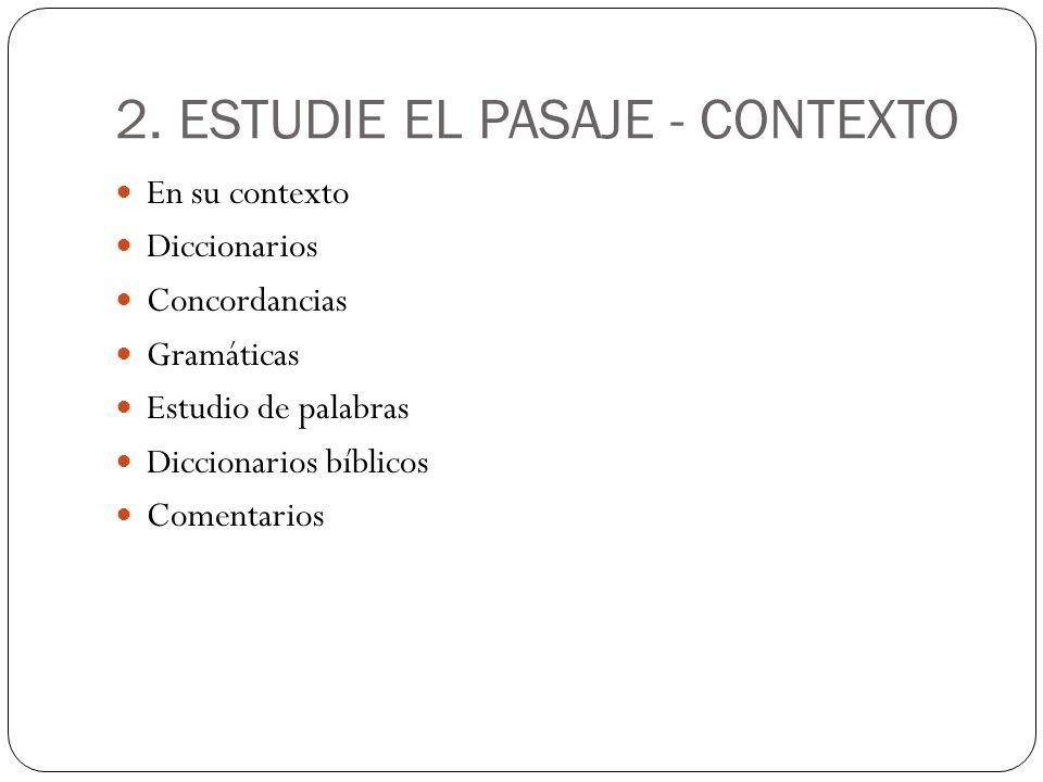 2. ESTUDIE EL PASAJE - CONTEXTO En su contexto Diccionarios Concordancias Gramáticas Estudio de palabras Diccionarios bíblicos Comentarios