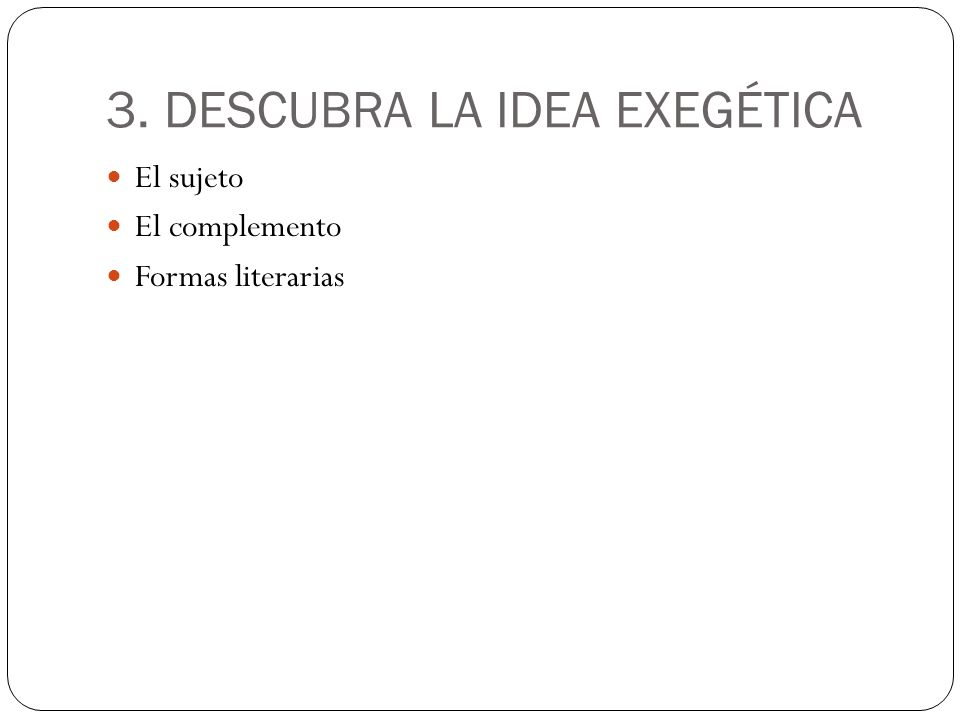 3. DESCUBRA LA IDEA EXEGÉTICA El sujeto El complemento Formas literarias