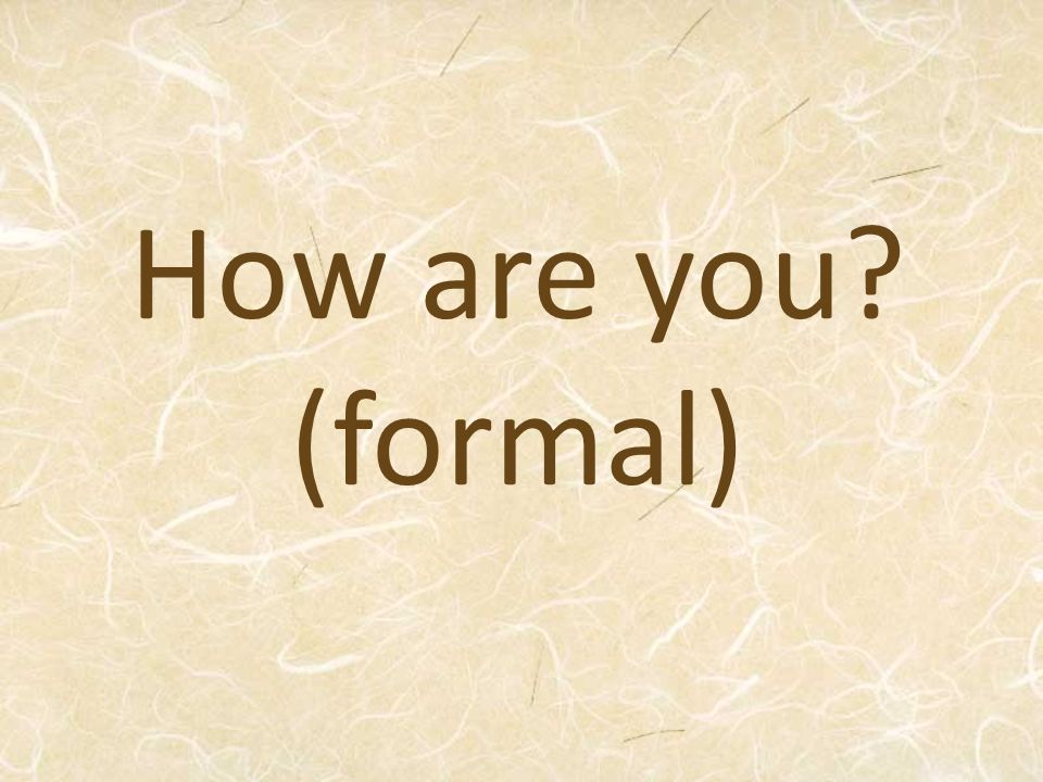How are you? (formal)