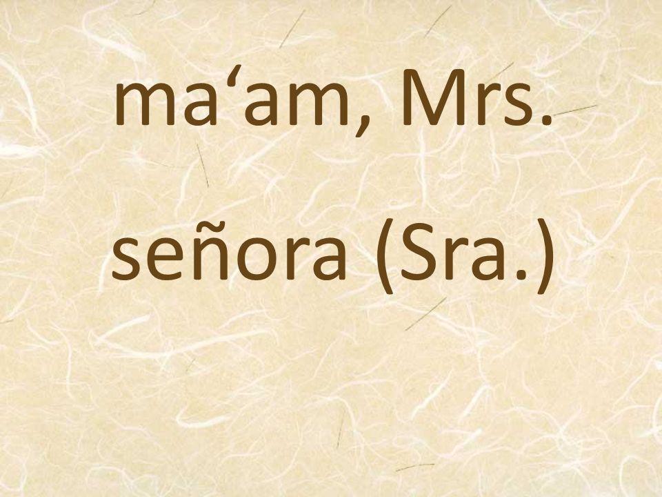 señora (Sra.) maam, Mrs.