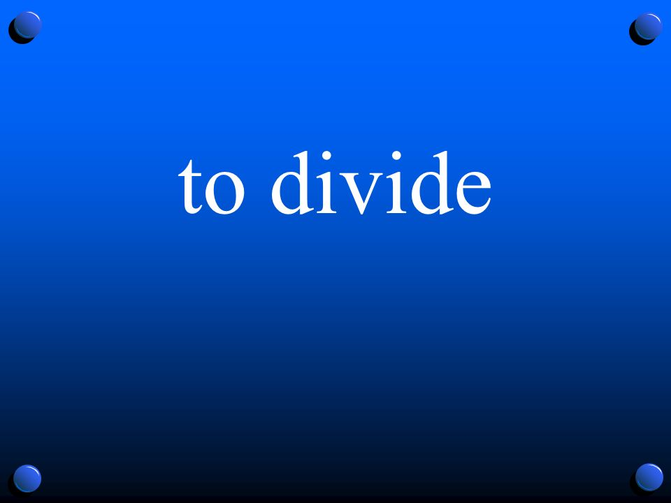 to divide