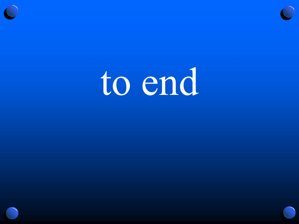 to end
