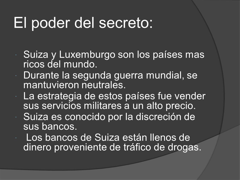 El poder del secreto: Suiza y Luxemburgo son los países mas ricos del mundo. Durante la segunda guerra mundial, se mantuvieron neutrales. La estrategi