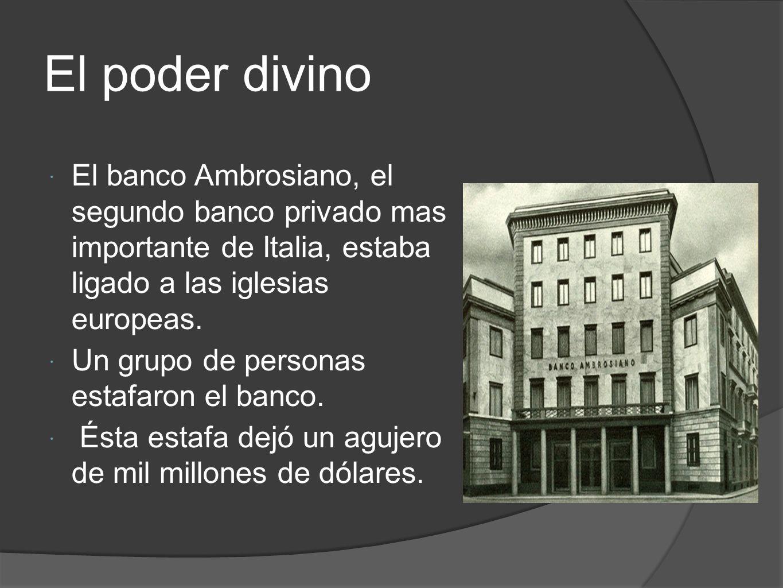 El poder divino El banco Ambrosiano, el segundo banco privado mas importante de Italia, estaba ligado a las iglesias europeas. Un grupo de personas es