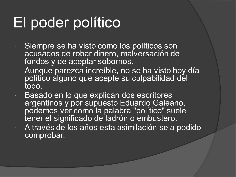 El poder político Siempre se ha visto como los políticos son acusados de robar dinero, malversación de fondos y de aceptar sobornos. Aunque parezca in
