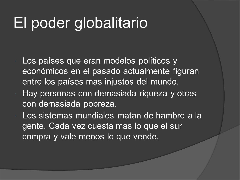 El poder globalitario Los países que eran modelos políticos y económicos en el pasado actualmente figuran entre los países mas injustos del mundo. Hay